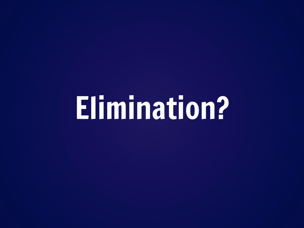 Elimination?