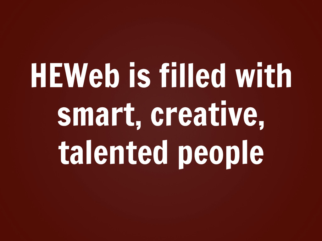 HEWeb is filled with smart, creative, talented ...