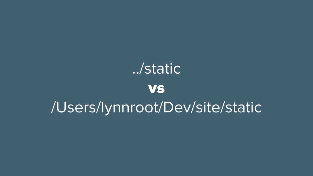 ../static vs /Users/lynnroot/Dev/site/static