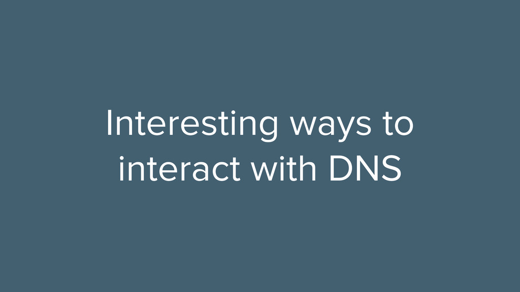 Interesting ways to interact with DNS