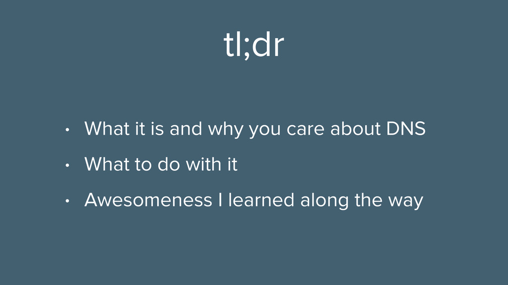 tl;dr • What it is and why you care about DNS •...