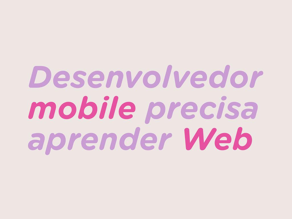 Desenvolvedor mobile precisa aprender Web