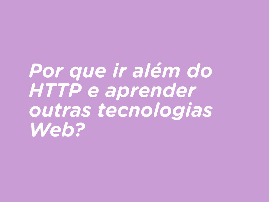 Por que ir além do HTTP e aprender outras tecno...