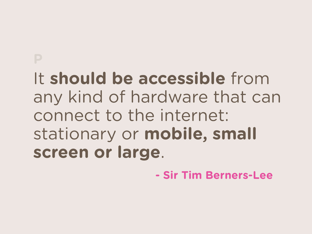 It should be accessible from any kind of hardwa...