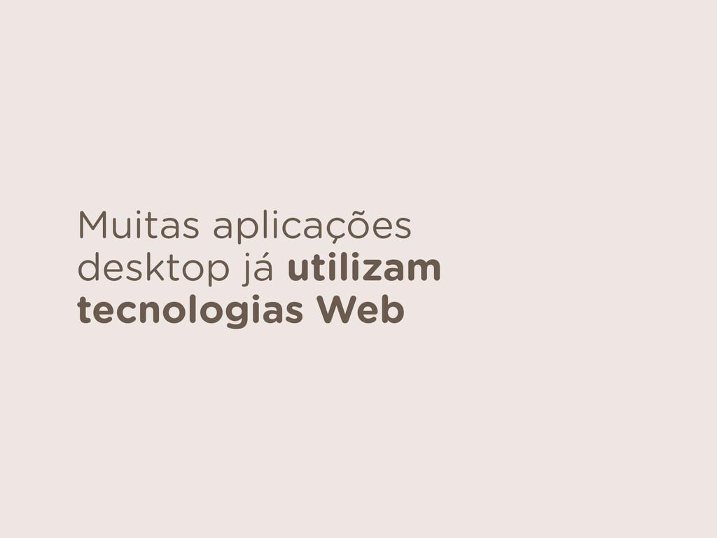 Muitas aplicações desktop já utilizam tecnologi...