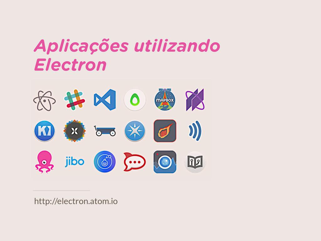 Aplicações utilizando Electron http://electron....