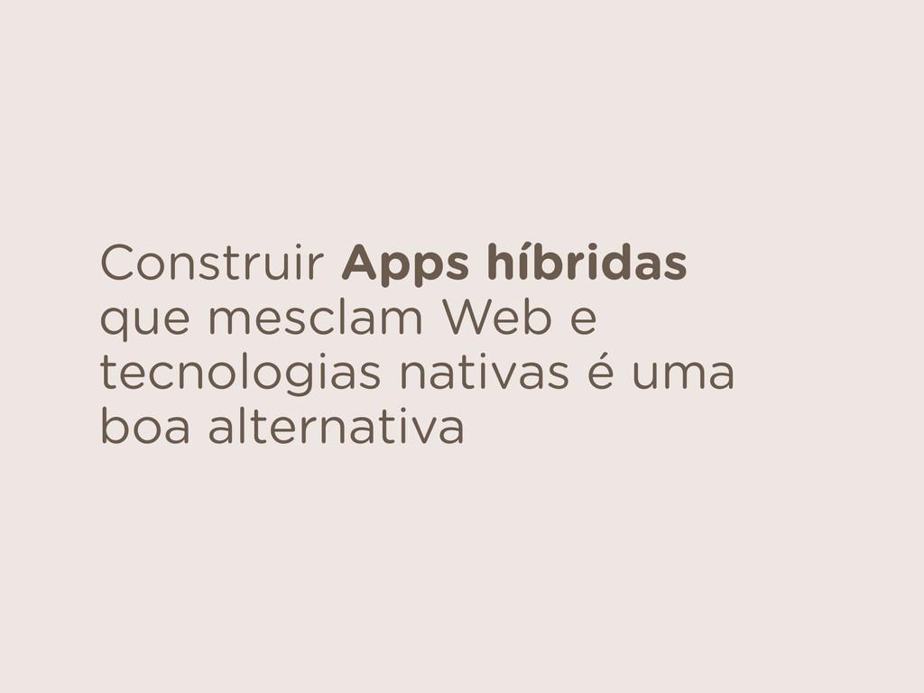Construir Apps híbridas que mesclam Web e tecno...