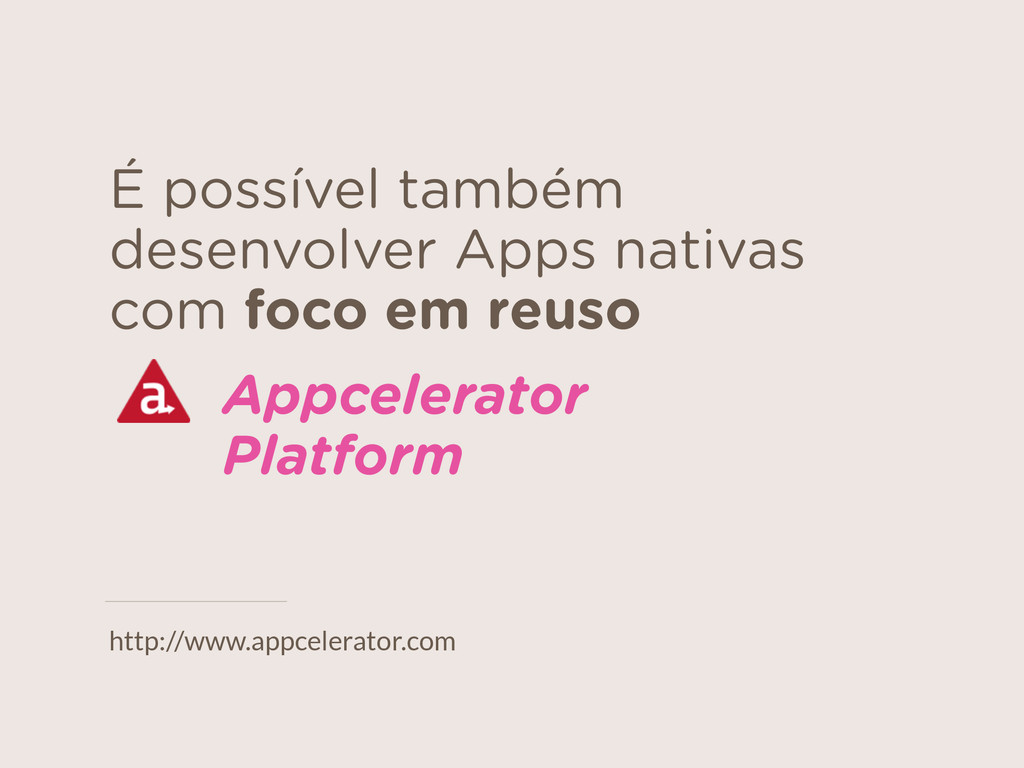 É possível também desenvolver Apps nativas com ...