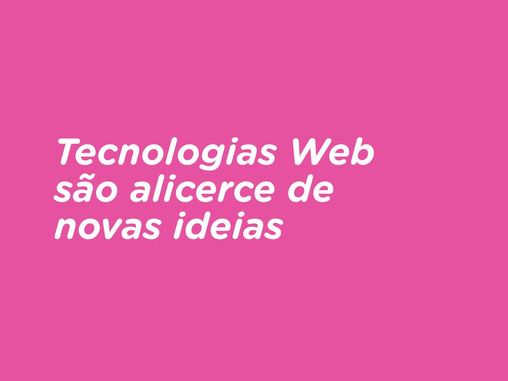 Tecnologias Web são alicerce de novas ideias