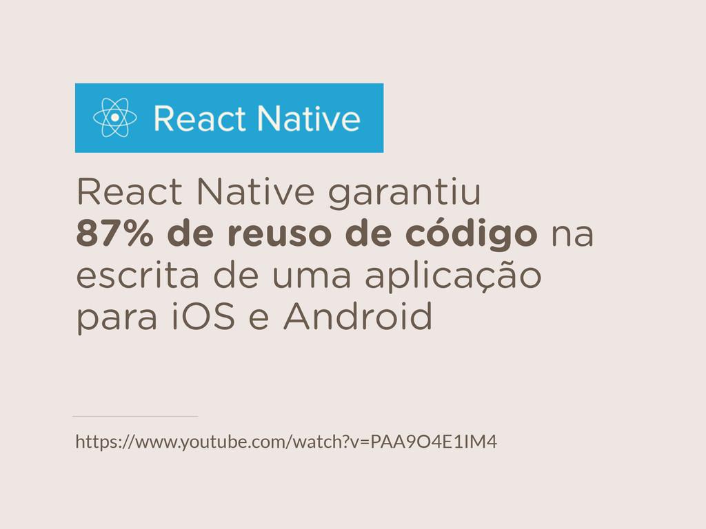 React Native garantiu  87% de reuso de código ...