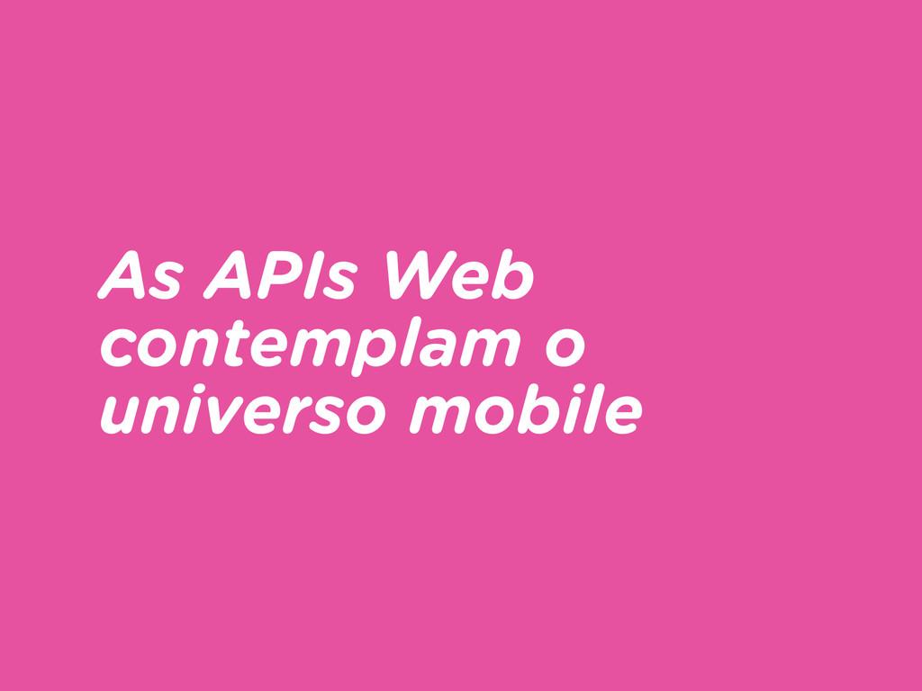 As APIs Web contemplam o universo mobile