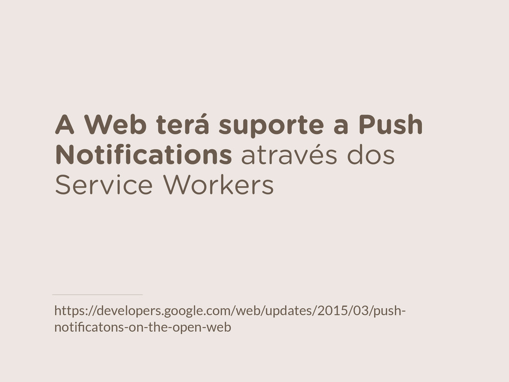 A Web terá suporte a Push Notifications através ...