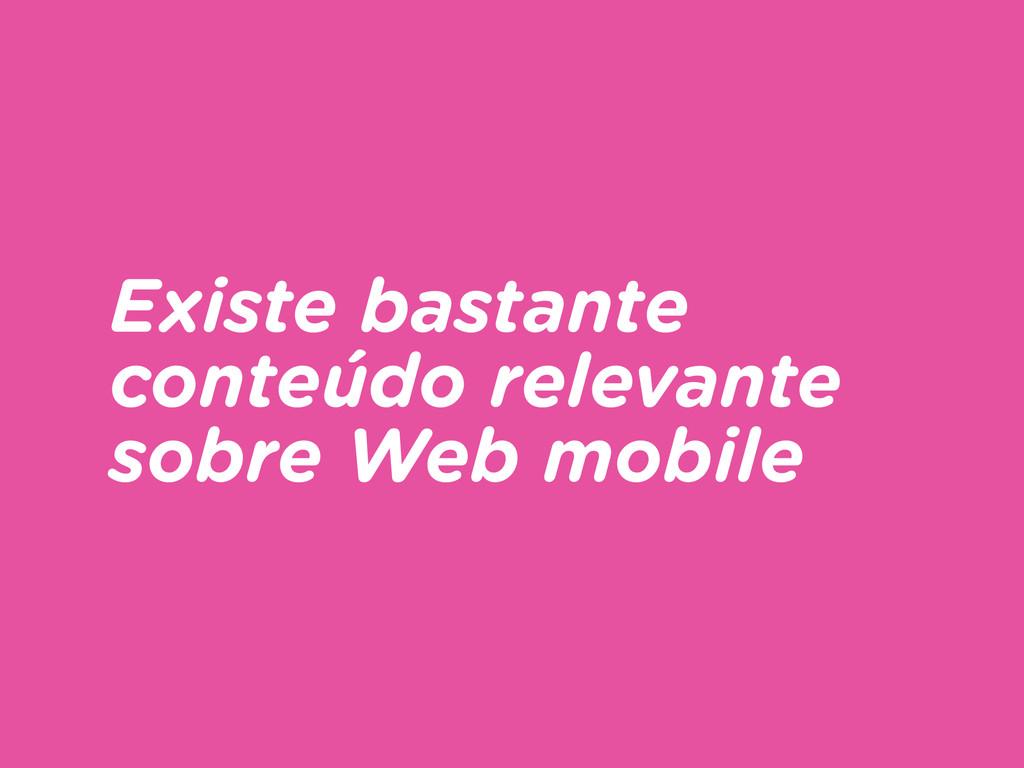 Existe bastante conteúdo relevante sobre Web mo...