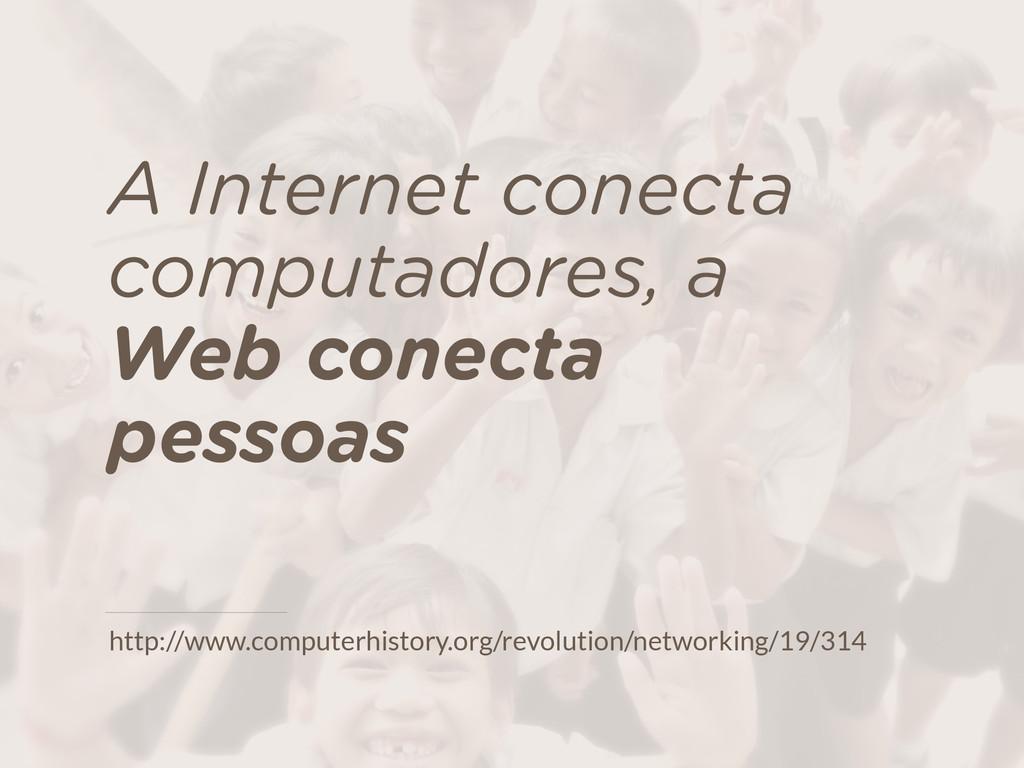 A Internet conecta computadores, a  Web conect...