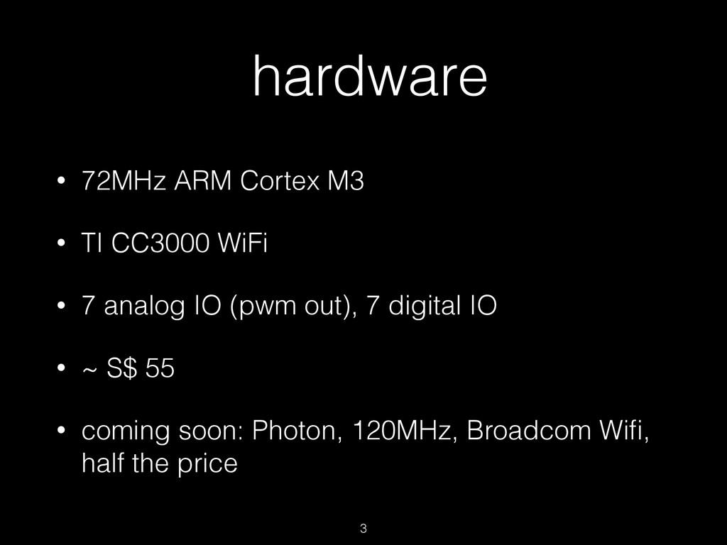 hardware • 72MHz ARM Cortex M3 • TI CC3000 WiFi...