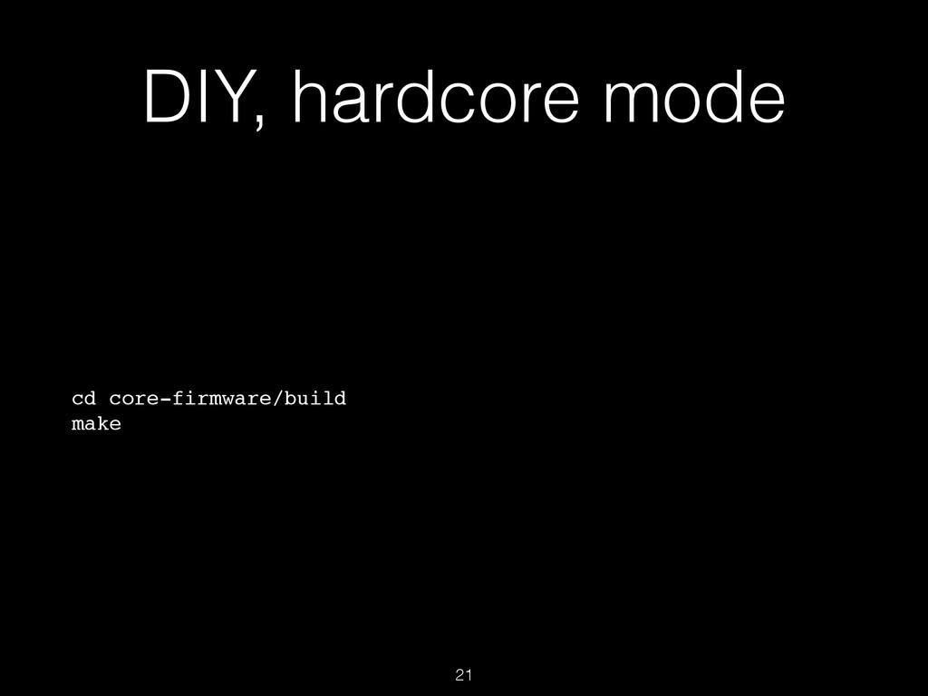 DIY, hardcore mode cd core-firmware/build make ...