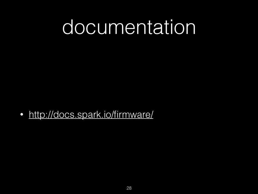 documentation • http://docs.spark.io/firmware/ 28