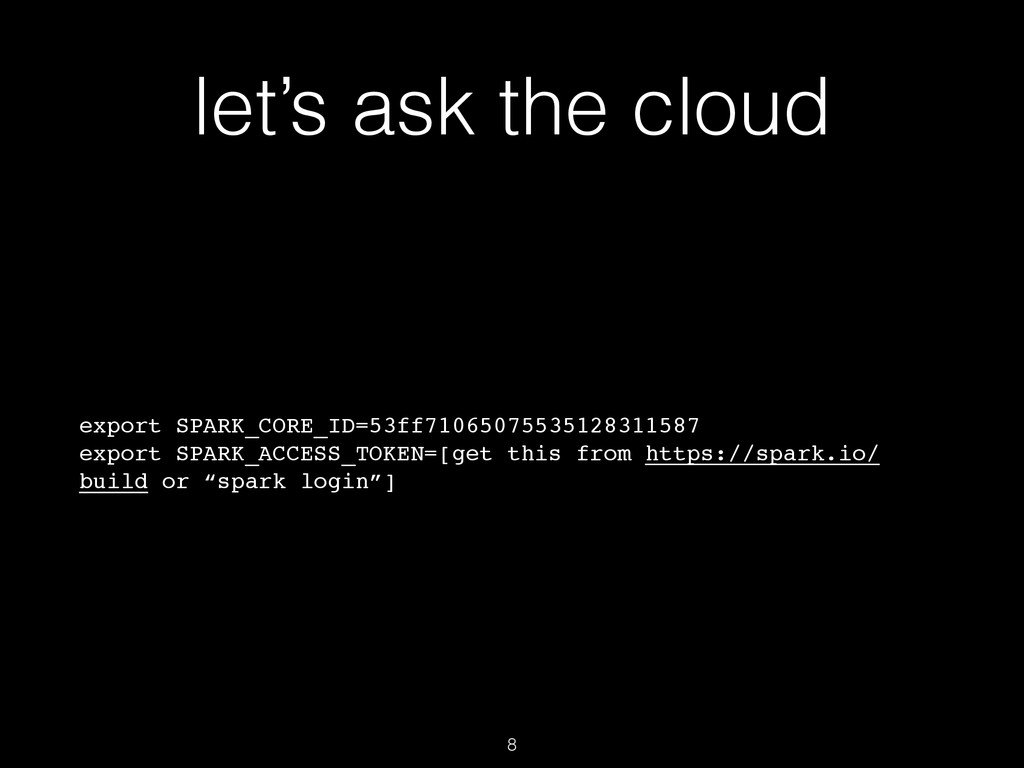 let's ask the cloud export SPARK_CORE_ID=53ff71...