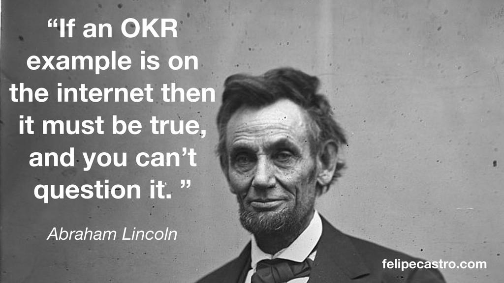 """felipecastro.com Abraham Lincoln """"If an OKR exa..."""