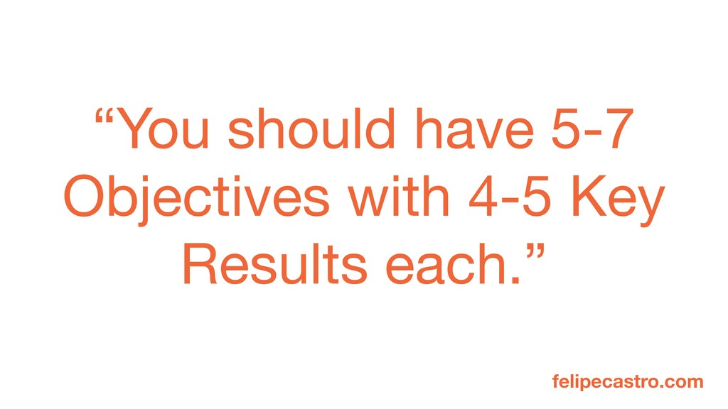 "felipecastro.com ""You should have 5-7 Objective..."