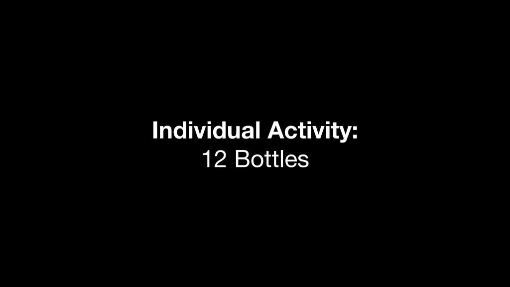 Individual Activity: 12 Bottles