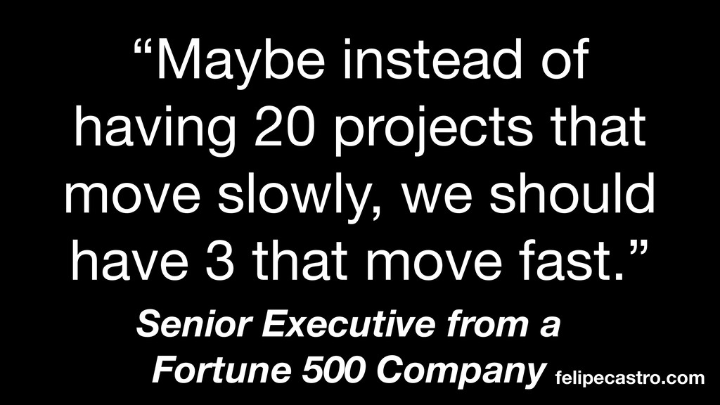 """Maybe instead of having 20 projects that move ..."