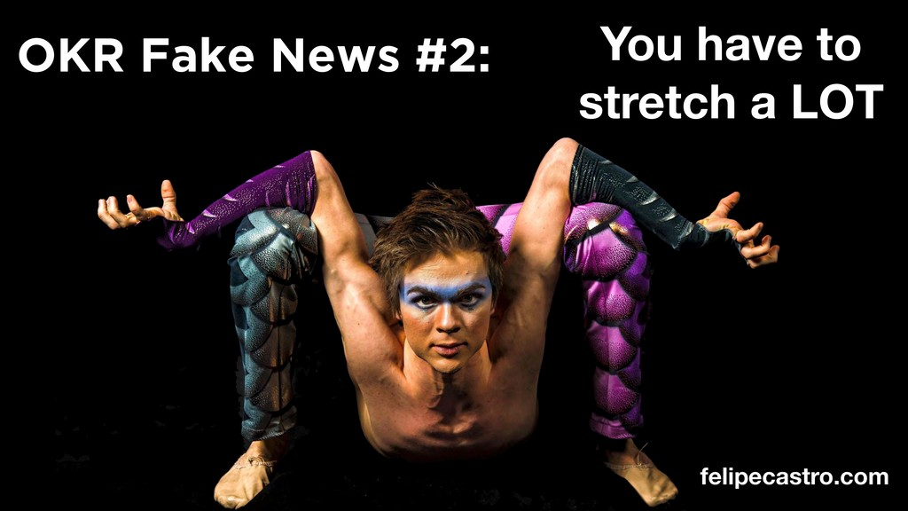 You have to stretch a LOT OKR Fake News #2: fel...