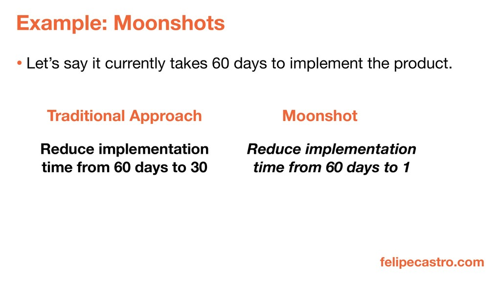Example: Moonshots • Let's say it currently tak...