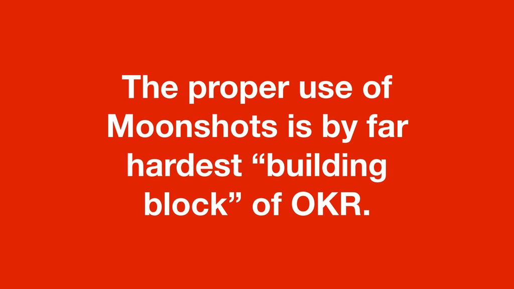 "The proper use of Moonshots is by far hardest ""..."