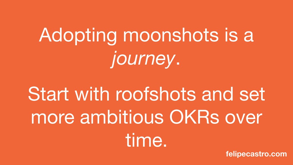 Adopting moonshots is a journey.  Start with ro...