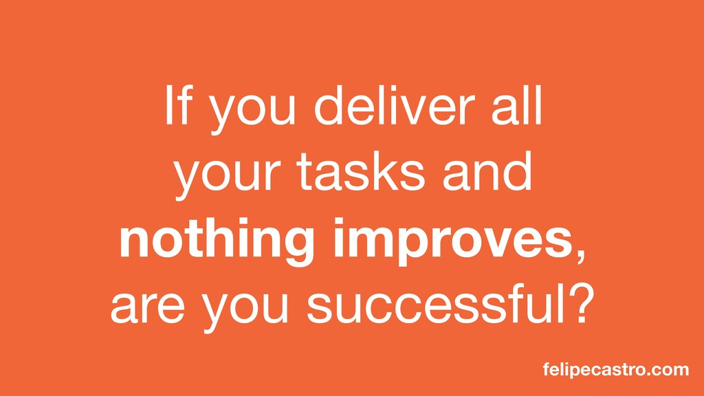 If you deliver all your tasks and nothing impro...