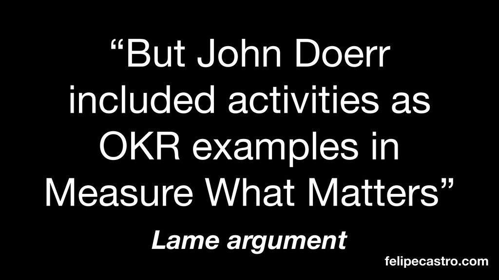 """But John Doerr included activities as OKR exam..."
