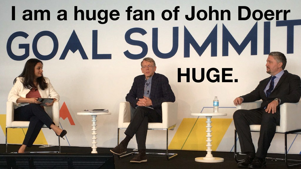I am a huge fan of John Doerr HUGE.