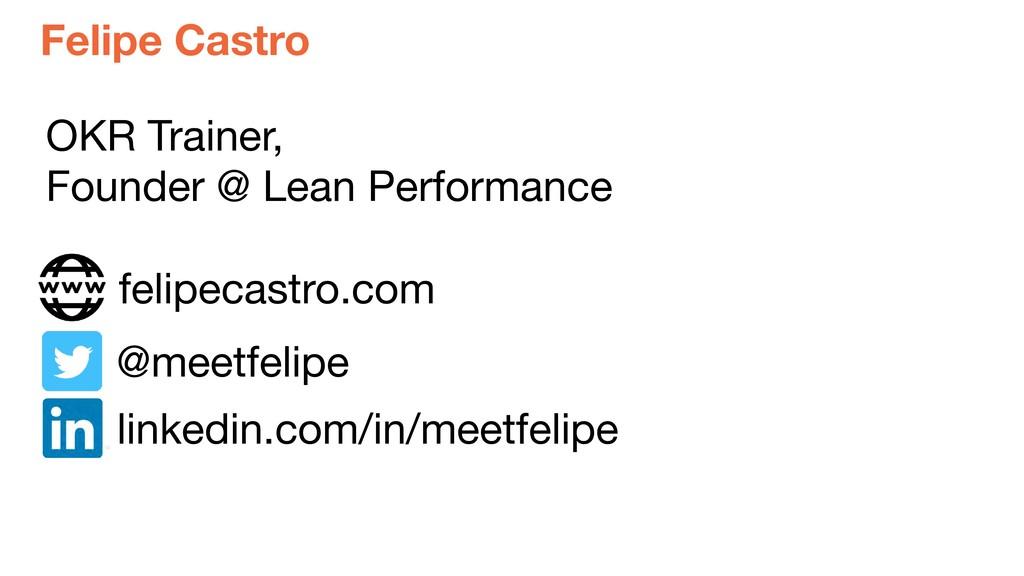 felipecastro.com OKR Trainer,  Founder @ Lean P...