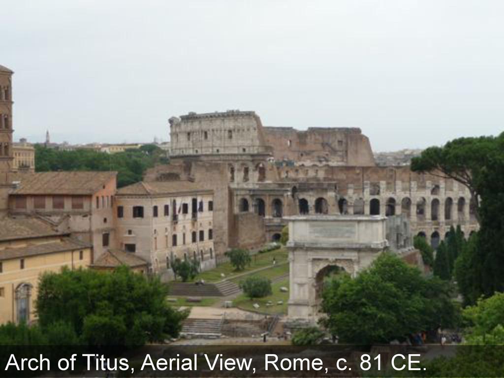 Arch of Titus, Aerial View, Rome, c. 81 CE.