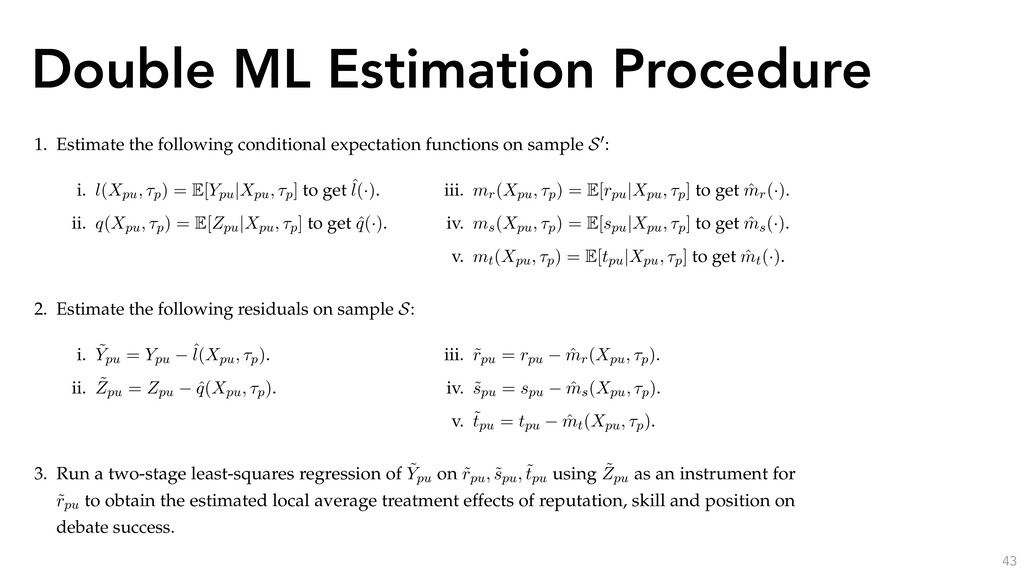 Double ML Estimation Procedure 43 We now detail...