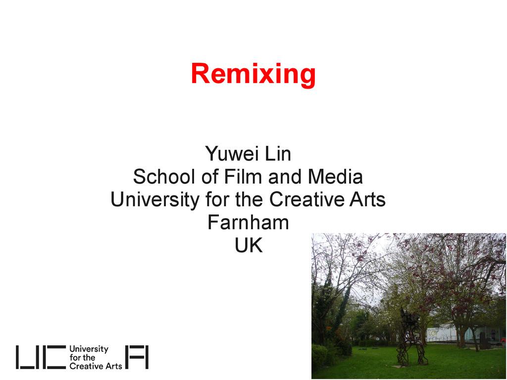 Remixing Yuwei Lin School of Film and Media Uni...