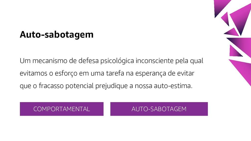 Auto-sabotagem Um mecanismo de defesa psicológi...