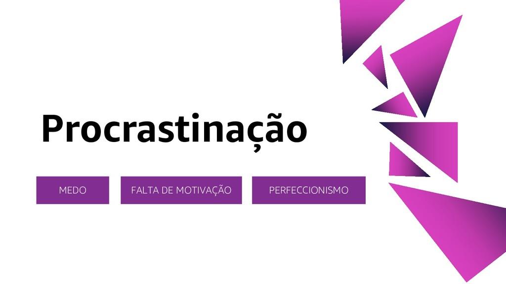 Procrastinação MEDO PERFECCIONISMO FALTA DE MOT...