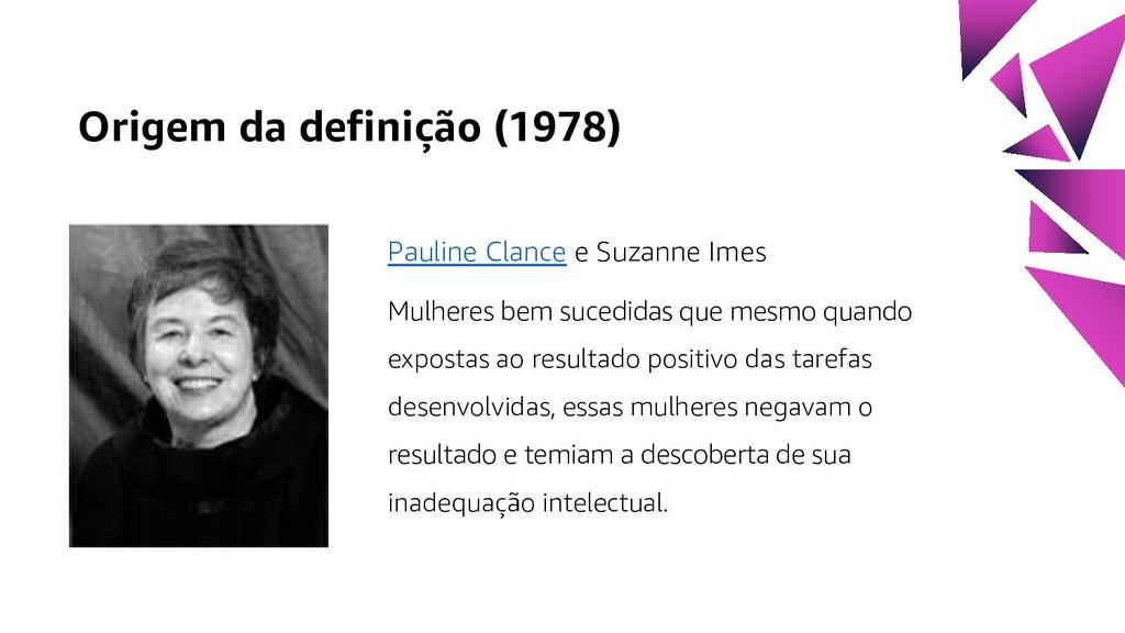 Origem da definição (1978) Pauline Clance e Suz...