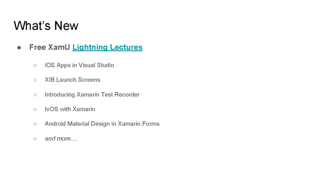 What's New ● Free XamU Lightning Lectures ○ iOS...