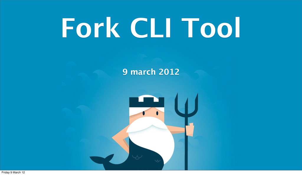 Fork CLI Tool 9 march 2012 Friday 9 March 12