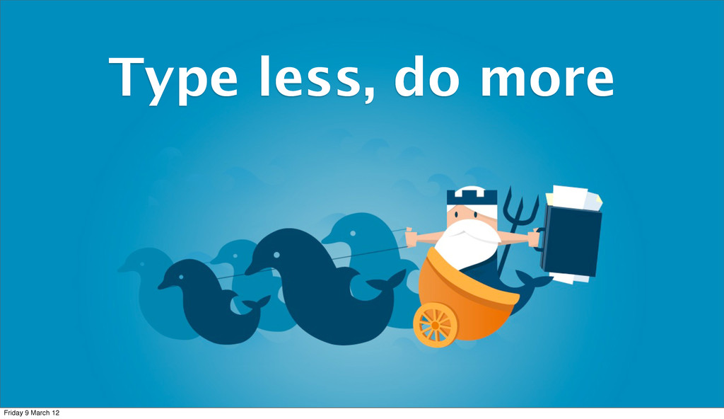 Type less, do more Friday 9 March 12