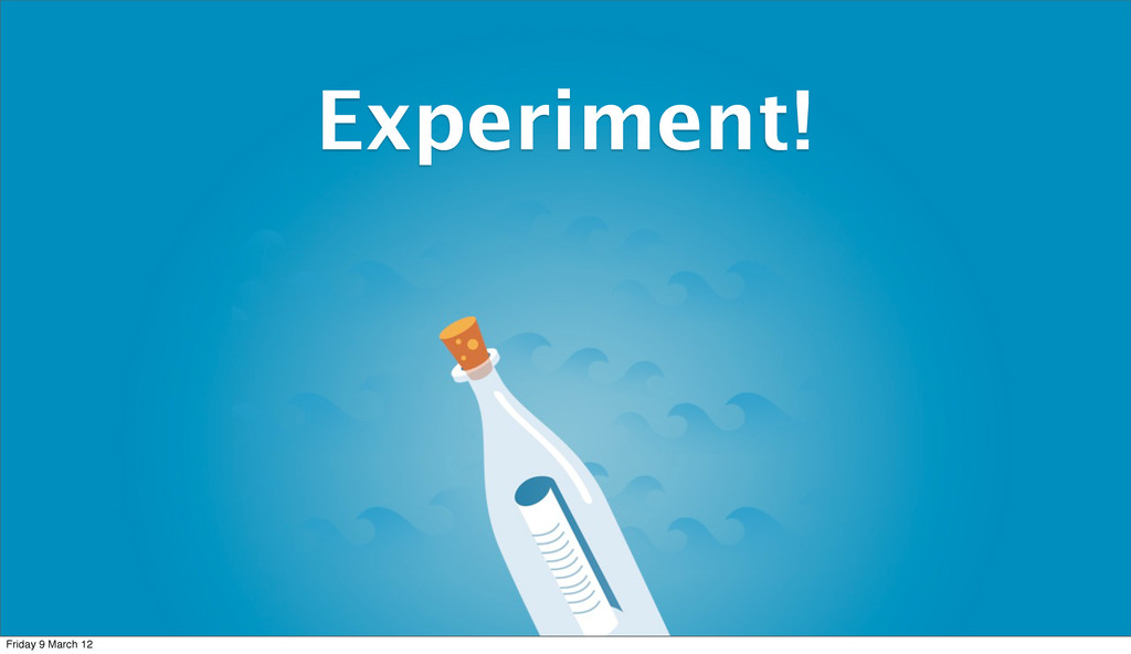 Experiment! Friday 9 March 12