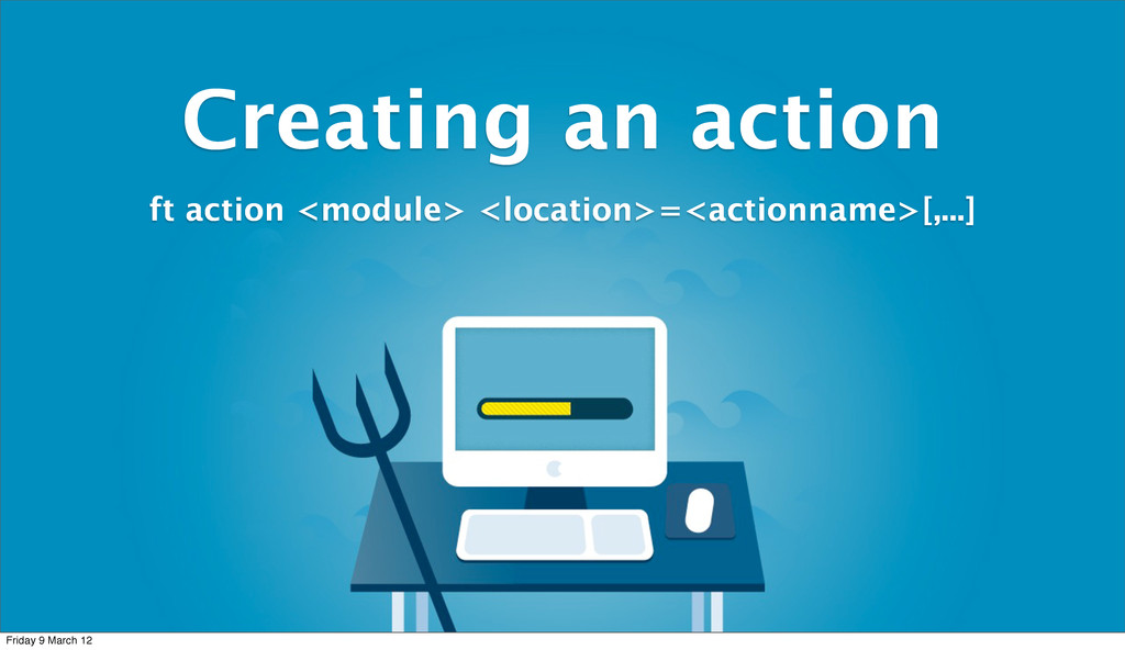 Creating an action ft action <module> <location...