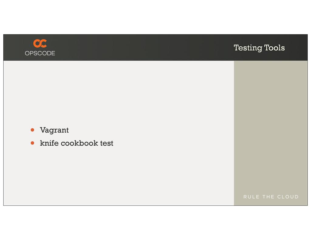 Testing Tools • Vagrant • knife cookbook test