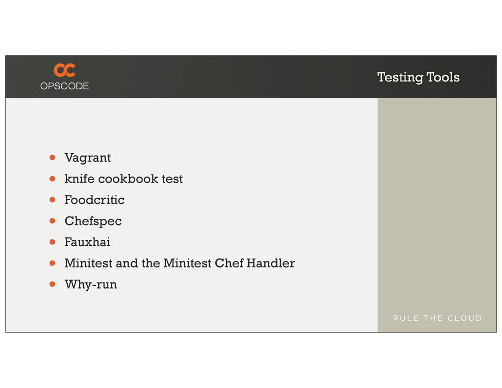Testing Tools • Vagrant • knife cookbook test •...
