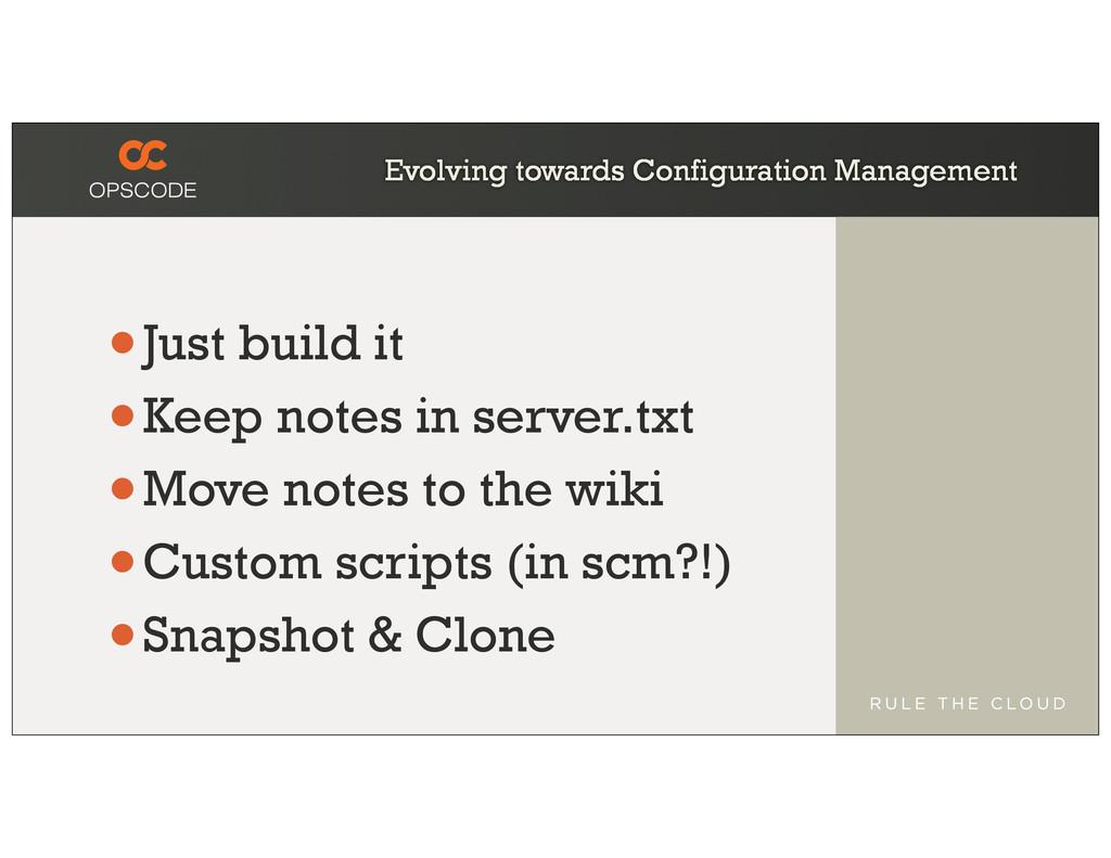 Evolving towards Configuration Management •Just...