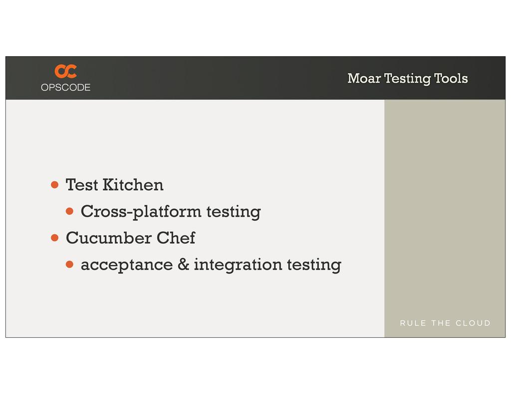 Moar Testing Tools • Test Kitchen • Cross-platf...
