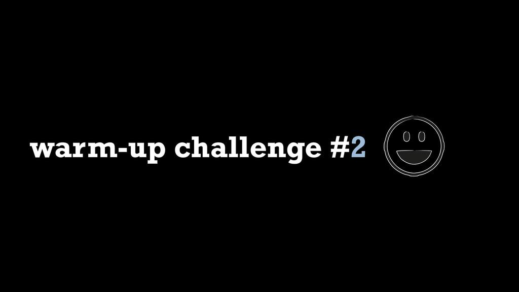warm-up challenge #2